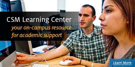 CSM Learning Center - your on-campus resource for academic support